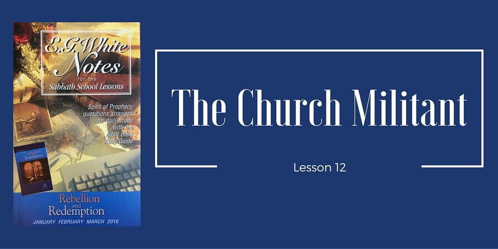 Lesson 12 The Church Militant – E G White Audio